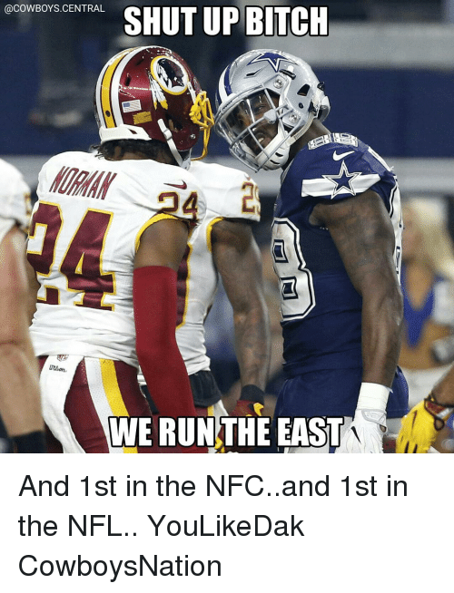 shut up bitch: @COWBOYS CENTRAL  SHUT UP BITCH  WE RUN THE EAST And 1st in the NFC..and 1st in the NFL.. YouLikeDak CowboysNation