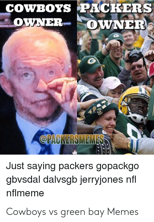 Green Bay Memes: coWBOYS PACKERS  OWNER OWNER  @PACKERSMEMES  Just saying packers gopackgo  gbvsdal dalvsgb jerryjones nfl  nflmeme Cowboys vs green bay Memes