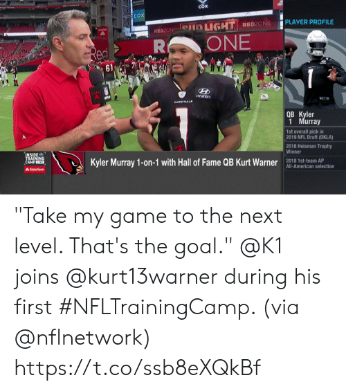 "Memes, Nfl, and NFL Draft: COX  COX  PLAYER PROFILE  Pin LIGHT REDZONE  REDZON  ONE  R  Red  61  solifa  NFL  HYUNDRI  CARDINALS  QB Kyler  1 Murray  1st overall pick in  2019 NFL Draft (OKLA)  2018 Heisman Trophy  Winner  INSIDE  TRAINING  CAMPLIVE  Kyler Murray 1-on-1 with Hall of Fame QB Kurt Warner  2018 1st-team AP  All-American selection  AState Farm ""Take my game to the next level. That's the goal.""  @K1 joins @kurt13warner during his first #NFLTrainingCamp. (via @nflnetwork) https://t.co/ssb8eXQkBf"