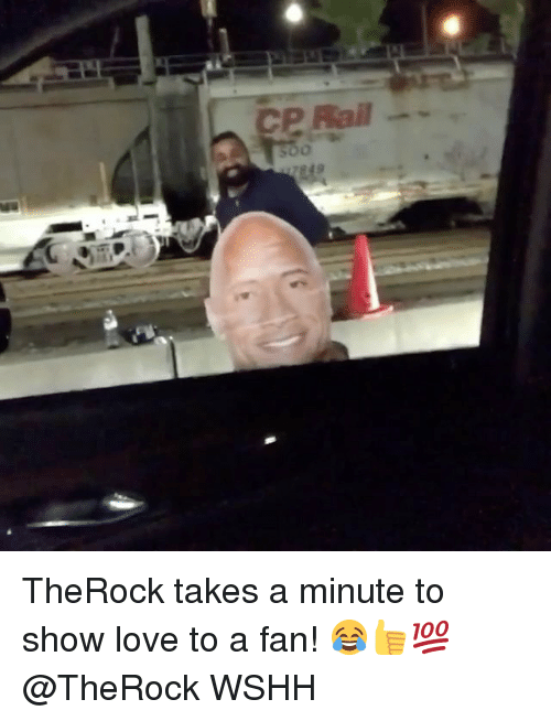 Love, Memes, and Wshh: CP Rail TheRock takes a minute to show love to a fan! 😂👍💯 @TheRock WSHH