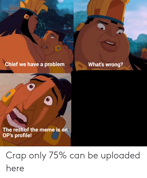 crap: Crap only 75% can be uploaded here