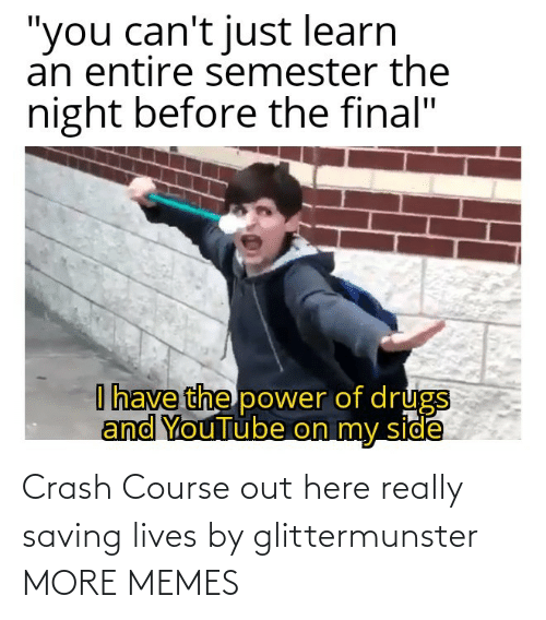 Course: Crash Course out here really saving lives by glittermunster MORE MEMES
