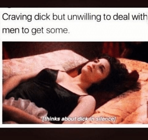Memes, Dick, and Silence: Craving dick but unwilling to deal with  men to get some.  Tthinks about dickin  silence