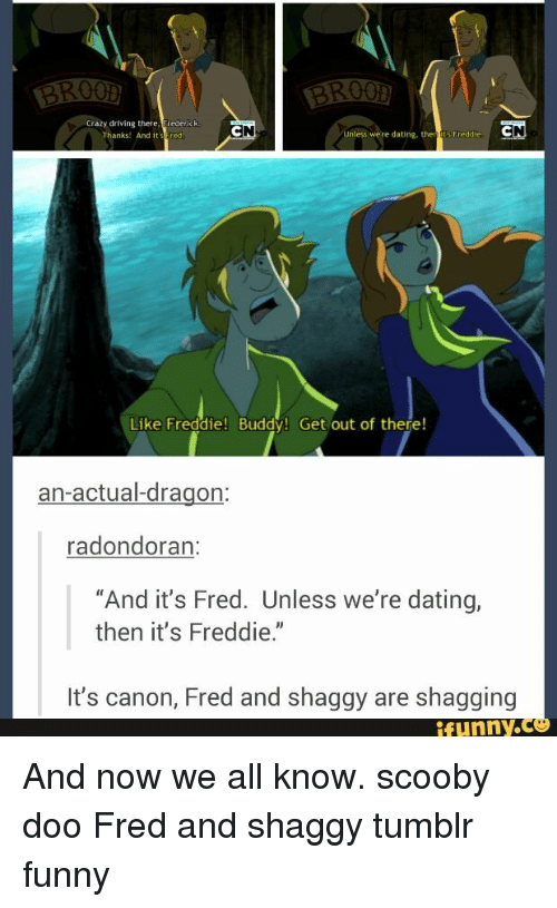 "Crazy, Dating, and Driving: Crazy driving there.Frederick  Thanks: And it's  Unless we're dating, then tts Fteddie  Like Freddie! Buddy! Get out of there!  an-actual-dragon:  radondoran:  ""And it's Fred. Unless we're dating,  then it's Freddie.""  It's canon, Fred and shaggy are shagging  ífunny.C And now we all know. scooby doo Fred and shaggy tumblr funny"