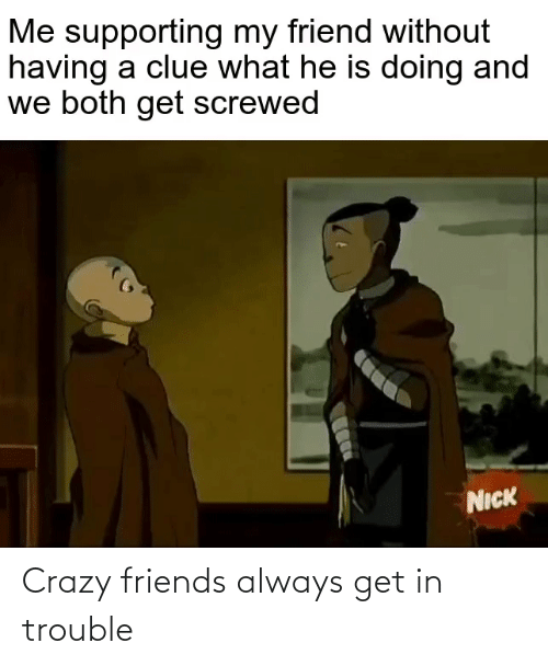 Get In: Crazy friends always get in trouble