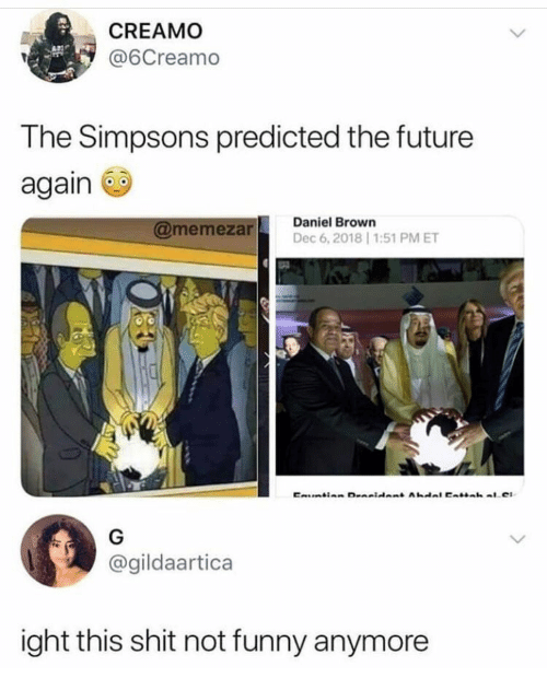 Funny, Future, and Shit: CREAMO  @6Creamo  The Simpsons predicted the future  again  Daniel Brown  Dec 6,2018 1:51 PM ET  memezar  @gildaartica  ight this shit not funny anymore