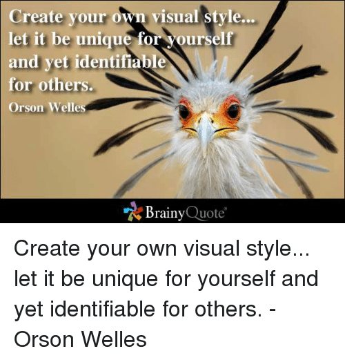 Memes, 🤖, and Quote: Create your own visual  Style...  let it be unique for yourself  and yet identifiabl  for others.  Orson Welles  Brainy  Quote Create your own visual style... let it be unique for yourself and yet identifiable for others. - Orson Welles