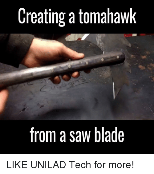 Tomahawked: Creating a tomahawk  from a saw blade LIKE UNILAD Tech for more!