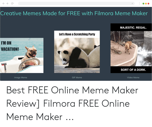 Filmora: Creative Memes Made for FREE with Filmora Meme Maker  MAJESTIC. REGAL.  Let's Have a Scratching Party  I'M ON  VACATION!  SORT OF A DORK.  Image Meme  GIF Meme  Video Meme Best FREE Online Meme Maker Review] Filmora FREE Online Meme Maker ...