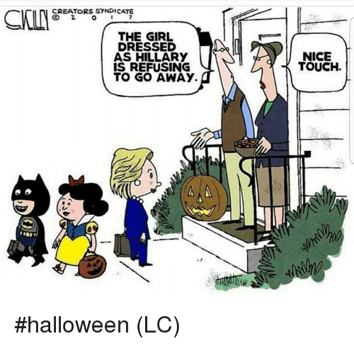 Halloween, Memes, and Girl: CREATORS SYNDICATE  THE GIRL  DRESSED  AS HILLARY  IS REFUSING  TO GO AWAY.  NICE  TOUCH. #halloween (LC)