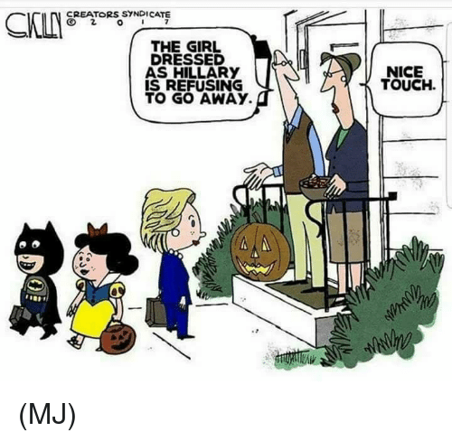 Memes, Girl, and Nice: CREATORS SYNDICATE  THE GIRL  DRESSED  AS HILLARY  IS REFUSING  TO GO AWAY.  NICE  TOUCH. (MJ)
