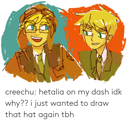 hat: creechu:  hetalia on my dash idk why??i just wanted to draw that hat again tbh