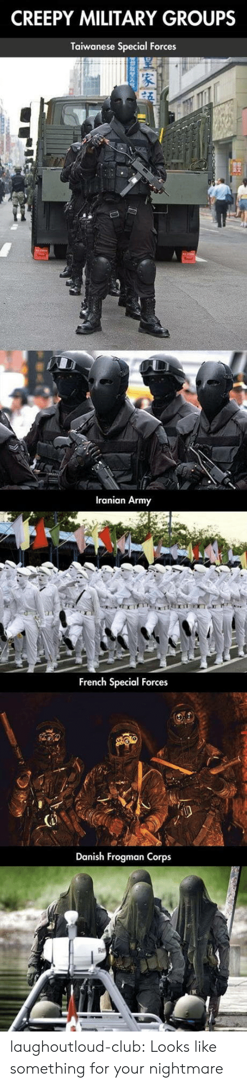 special forces: CREEPY MILITARY GROUPS  Taiwanese Special Forces  Iranian Army  French Special Forces  Danish Frogman Corps laughoutloud-club:  Looks like something for your nightmare