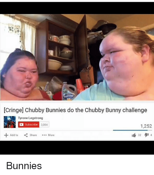 Bunnies, Memes, and 🤖: [Cringe] Chubby Bunnies do the Chubby Bunny challenge  Tyrone Legstrong  Subscnibe  3,084  1,252  +Add to  くShare  More  1632タ14 Bunnies