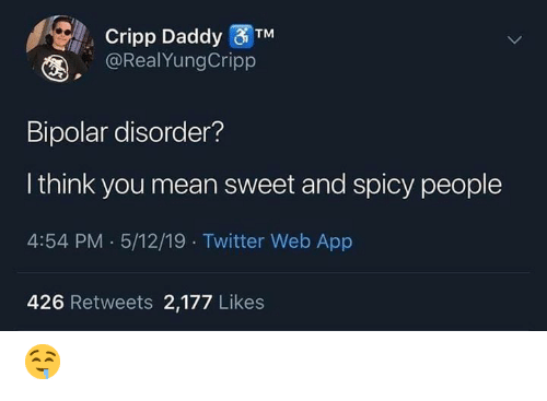 Memes, Twitter, and Bipolar: Cripp Daddy  @RealYungCripp  Bipolar disorder?  I think you mean sweet and spicy people  4:54 PM 5/12/19 Twitter Web App  426 Retweets 2,177 Likes 🤤