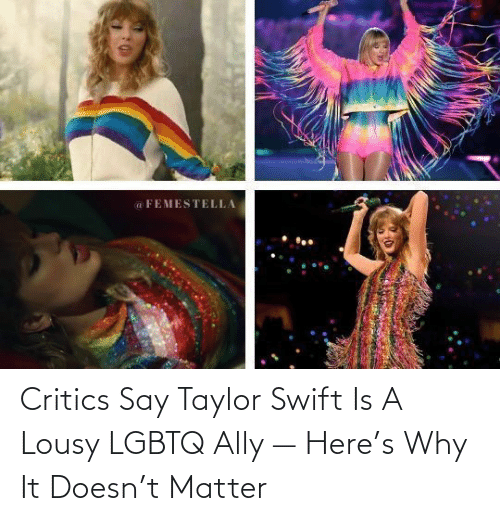 lousy: Critics Say Taylor Swift Is A Lousy LGBTQ Ally — Here's Why It Doesn't Matter