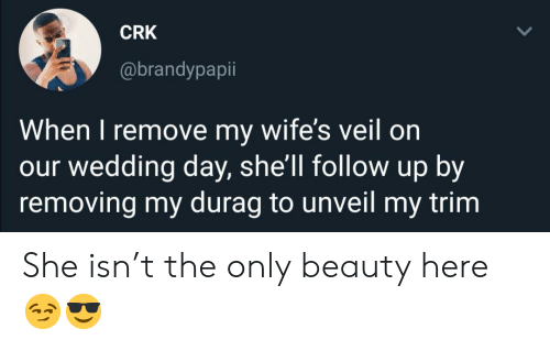 Removing: CRK  @brandypapii  When I remove my wife's veil on  our wedding day, she'll follow up by  removing my durag to unveil my trim She isn't the only beauty here 😏😎