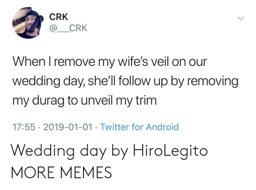 Durag: CRK  CRK  When I remove my wife's veil on our  wedding day, she'll follow up by removing  my durag to unveil my trim  17:55 2019-01-01 Twitter for Android Wedding day by HiroLegito MORE MEMES
