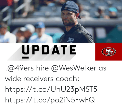 crucial: CRUCIAL  CATCH  UPDATE .@49ers hire @WesWelker as wide receivers coach: https://t.co/UnU23pMST5 https://t.co/po2iN5FwFQ