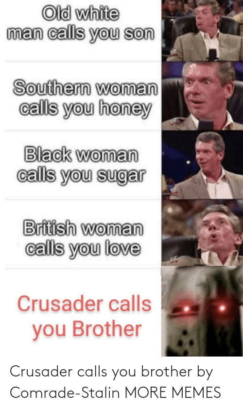 Calls: Crusader calls you brother by Comrade-StaIin MORE MEMES