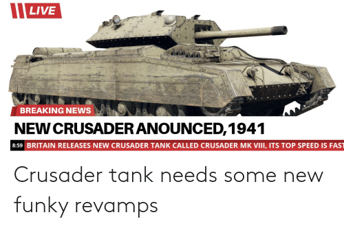 tank: Crusader tank needs some new funky revamps
