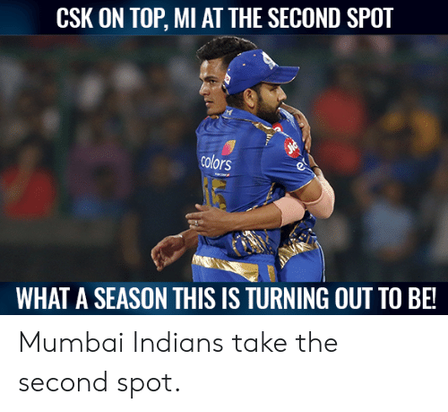 Memes, 🤖, and Mumbai: CSK ON TOP, MI AT THE SECOND SPOT  colors  WHAT A SEASON THIS IS TURNING OUT TO BE! Mumbai Indians take the second spot.