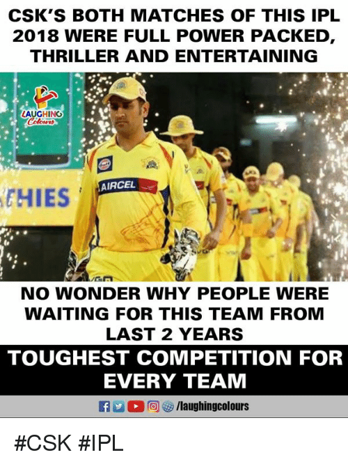 Thriller, Power, and Waiting...: CSK'S BOTH MATCHES OF THIS IPL  2018 WERE FULL POWER PACKED,  THRILLER AND ENTERTAINING  AUGHING  AIRCEL  HIES  NO WONDER WHY PEOPLE WERE  WAITING FOR THIS TEAM FROMM  LAST 2 YEARS  TOUGHEST COMPETITION FOR  EVERY TEAM #CSK #IPL