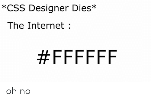 Internet, Css, and The Internet: *CSS Designer Dies*  The Internet oh no