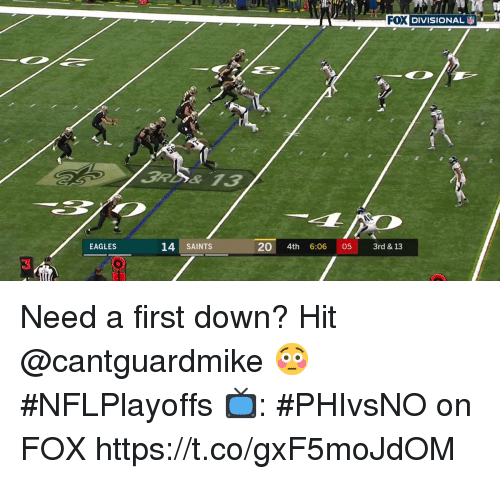 Philadelphia Eagles, Memes, and New Orleans Saints: Cu  FOX DIVISIONAL  EAGLES  14 SAINTS  20 4th  6:0605  3rd & 13  3 Need a first down?  Hit @cantguardmike 😳  #NFLPlayoffs  📺: #PHIvsNO on FOX https://t.co/gxF5moJdOM