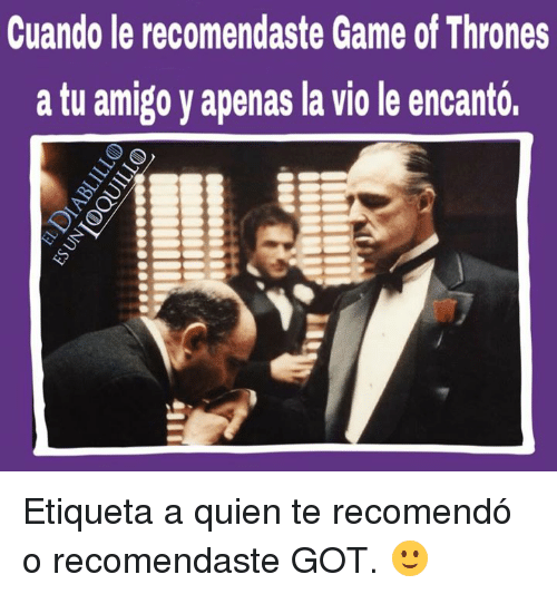 games of throne: Cuando le recomendaste Game of Thrones  a tu amigo y apenas la Viole encanto. Etiqueta a quien te recomendó o recomendaste GOT. 🙂