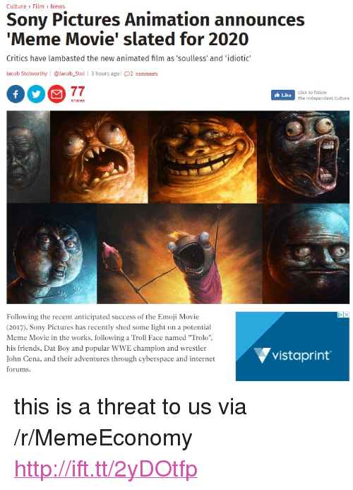 """troll face: Culture > Film > News  Sony Pictures Animation announces  Meme Movie' slated for 2020  Critics have lambasted the new animated film as 'soulless' and 'idiotic  Jacob Stolworthy 