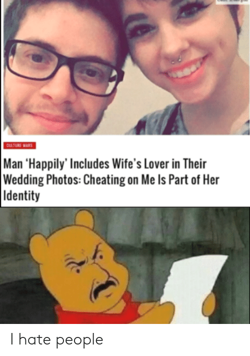 i hate people: CULTURE WARS  Man 'Happily' Includes Wife's Lover in Their  Wedding Photos: Cheating on Me Is Part of Her  Identity I hate people
