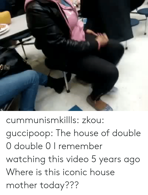Target, Tumblr, and Blog: cummunismkillls: zkou:  guccipoop: The house of double 0 double 0 I remember watching this video 5 years ago   Where is this iconic house mother today???