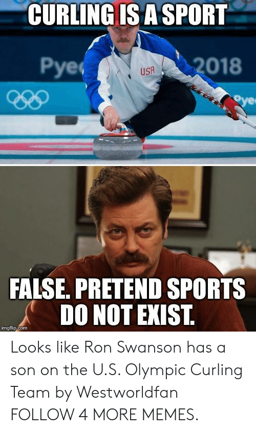 swanson: CURLING IS A SPORT  Рyeс  2018  USA  oye  FALSE. PRETEND SPORTS  DO NOT EXIST.  imgflip.com Looks like Ron Swanson has a son on the U.S. Olympic Curling Team by Westworldfan FOLLOW 4 MORE MEMES.