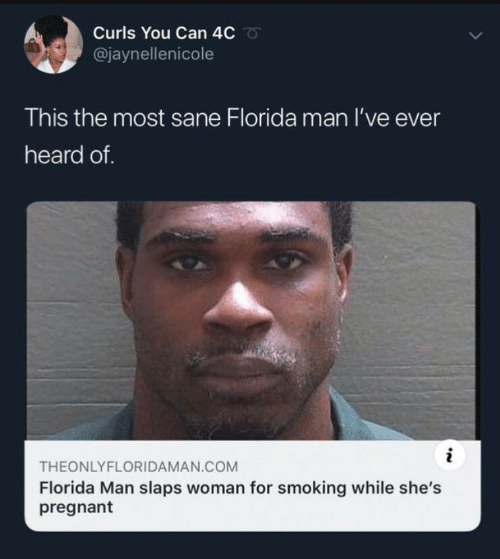 pregnant: Curls You Can 4C  @jaynellenicole  This the most sane Florida man I've ever  heard of.  i  THEONLYFLORIDAMAN.COM  Florida Man slaps woman for smoking while she's  pregnant