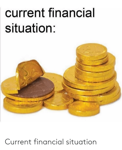 Situation: current financial  situation: Current financial situation