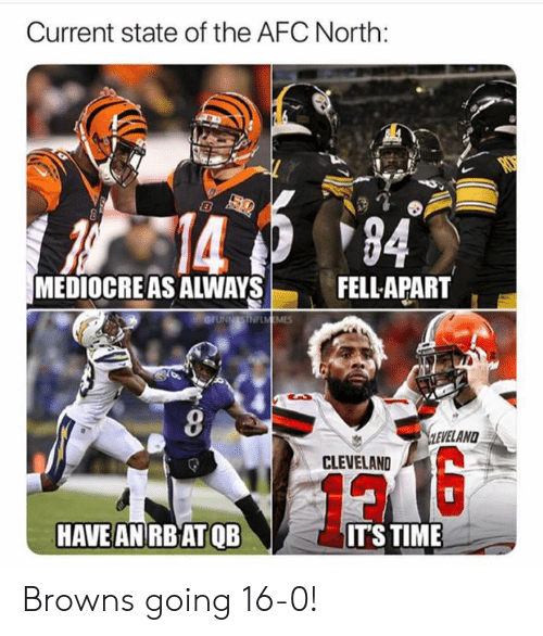 As Always: Current state of the AFC North:  133  94  MEDIOCRE AS ALWAYS  FELLAPART  OFUNNISTNFLMEMES  CLEVELAND  12  HAVE AN RB ATQB  IT'STIME Browns going 16-0!