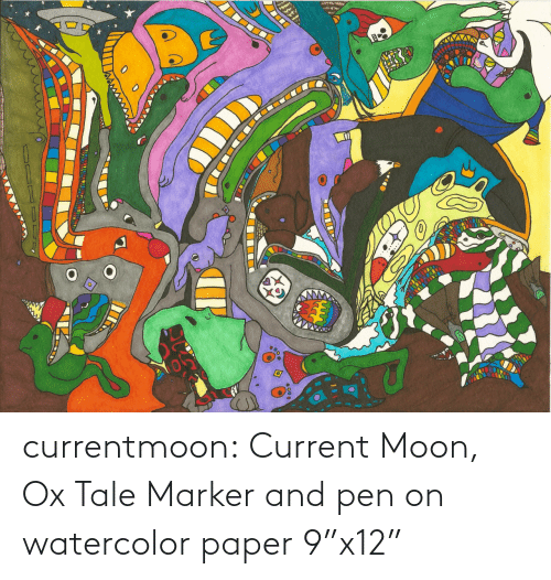 """Current: currentmoon: Current Moon, Ox Tale Marker and pen on watercolor paper 9""""x12"""""""