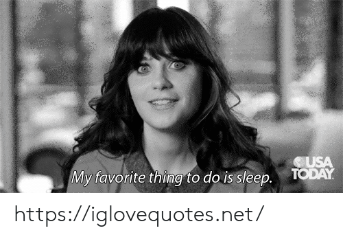 Today, Sleep, and Net: CUSA  TODAY  My favorite thing to do is sleep. https://iglovequotes.net/