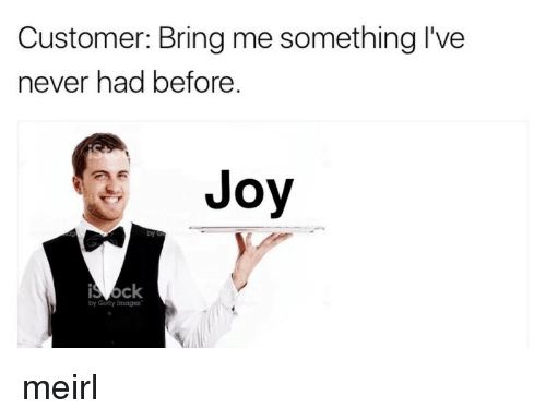 Gotty: Customer: Bring me something I've  never had before  Joy  ck  by Gotty Images meirl