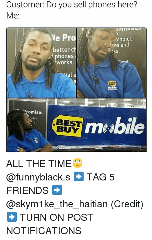 orks: Customer: Do you sell phones here?  Me  Ve Pro  choice  es and  better ch  M KS.  phones  orks.  ial a  promise:  Shoice  mt Abie  BEST  BUY ALL THE TIME🙄 @funnyblack.s ➡️ TAG 5 FRIENDS ➡️ @skym1ke_the_haitian (Credit) ➡️ TURN ON POST NOTIFICATIONS