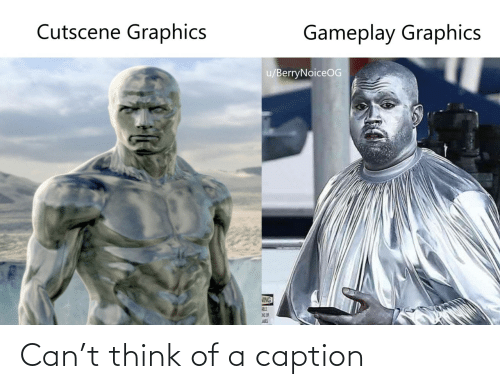 think: Cutscene Graphics  Gameplay Graphics  u/BerryNoiceOG  VING  AES Can't think of a caption