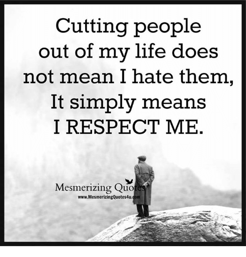 Cutting People Out Of My Life Does Not Mean I Hate Them It Simply