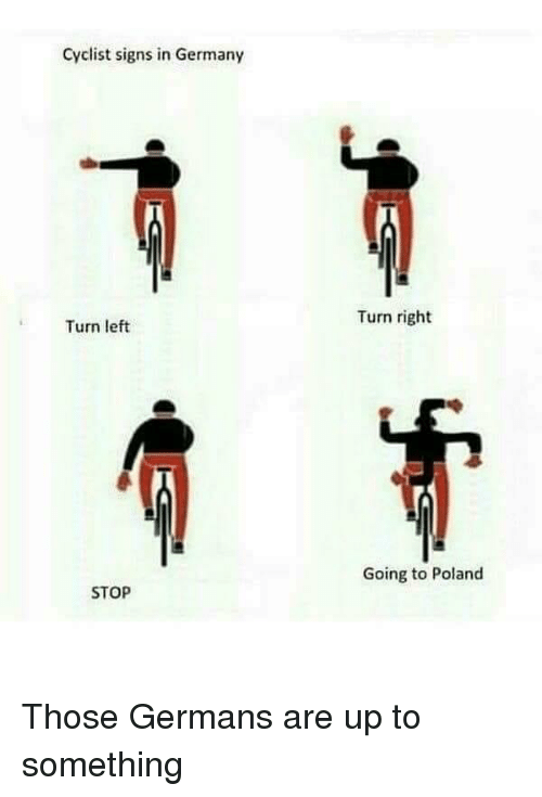 turn left: Cyclist signs in Germany  Turn right  Turn left  Going to Poland  STOP Those Germans are up to something