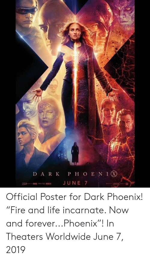 "Life, Memes, and Forever: D A R K P H O E N I Official Poster for Dark Phoenix!   ""Fire and life incarnate. Now and forever...Phoenix""!   In Theaters Worldwide June 7, 2019"