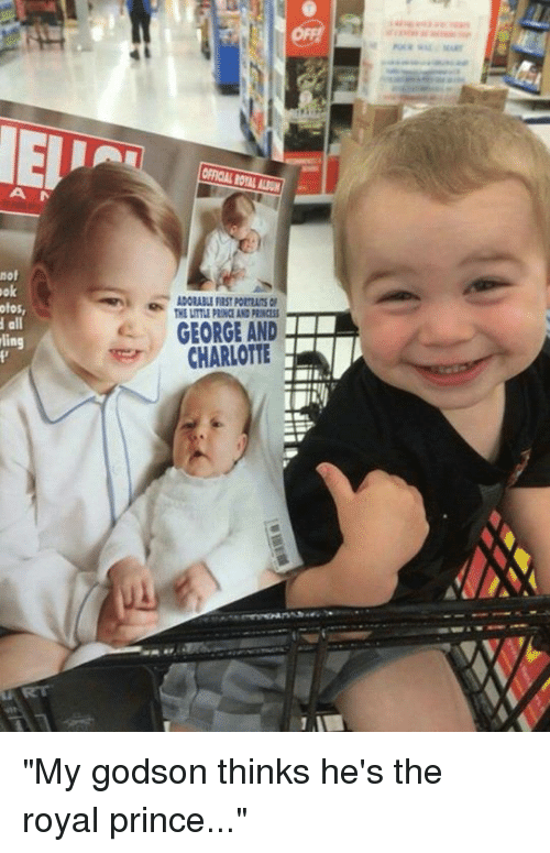 """godson: d not  ok  otos,  d all  ling  GEORGE AND  CHARLOTTE """"My godson thinks he's the royal prince..."""""""