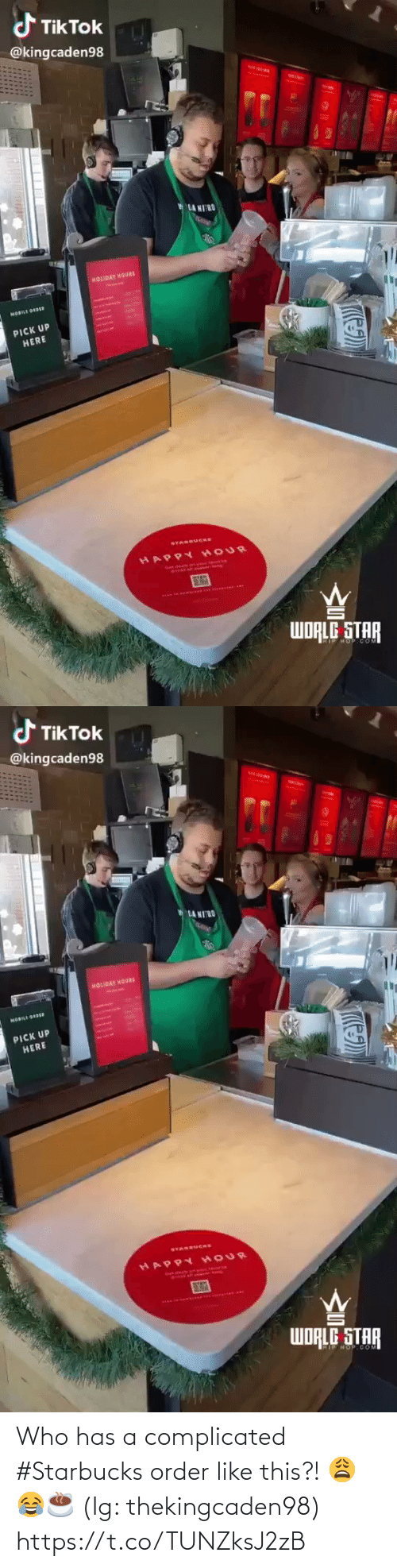 holiday: d TikTok  @kingcaden98  LA MIRO  HOLIDAY MOURS  AntAeBet  MOBILE ORDR  PICK UP  HERE  STARBUCKS  HAPPY HOUR  SY  PAN TO.A  WORLE STAR  HOP COM  T   d TikTok  @kingcaden98  MIN  LA NIRO  HOLIDAY MOURS  HOBILI ODE  PICK UP  HERE  SYAREUCHS  HAPPY HOUR  WORLE STAR  HOP COM  T Who has a complicated #Starbucks order like this?! 😩😂☕️ (Ig: thekingcaden98) https://t.co/TUNZksJ2zB