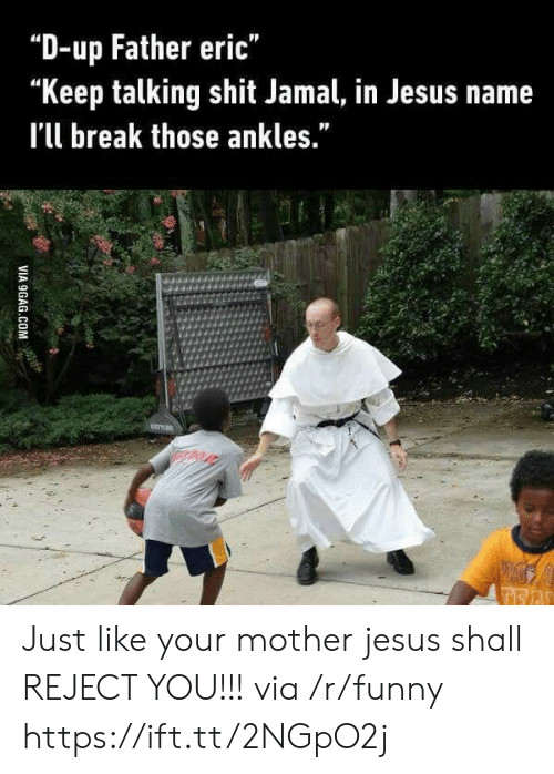 "Keep Talking: ""D-up Father eric""  ""Keep talking shit Jamal, in Jesus name  I'l break those ankles."" Just like your mother jesus shall REJECT YOU!!! via /r/funny https://ift.tt/2NGpO2j"