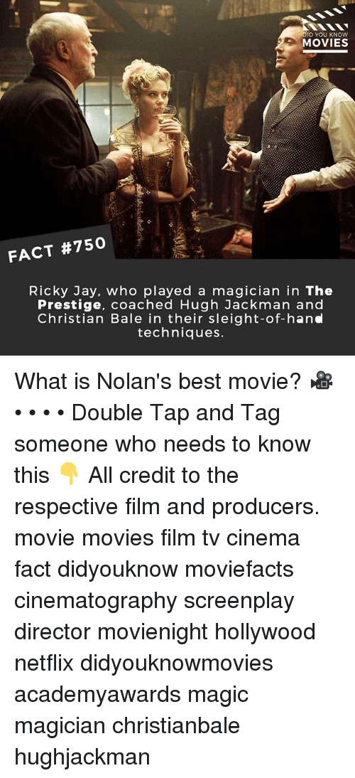 Jay, Memes, and Movies: D YOU KNOW  MOVIES  FACT #750  Ricky Jay. who played a magician in The  Prestige, coached Hugh Jackman and  Christian Bale in their sleight-of-hand  techniques. What is Nolan's best movie? 🎥 • • • • Double Tap and Tag someone who needs to know this 👇 All credit to the respective film and producers. movie movies film tv cinema fact didyouknow moviefacts cinematography screenplay director movienight hollywood netflix didyouknowmovies academyawards magic magician christianbale hughjackman
