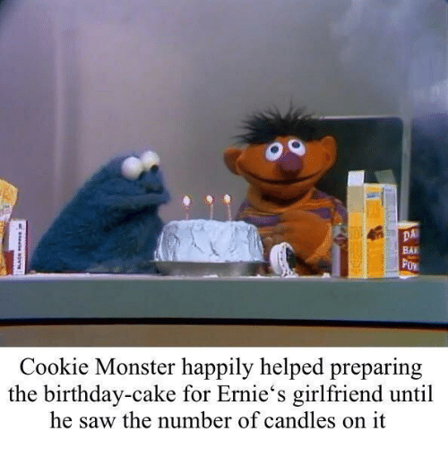 Bai: DA  BAI  Cookie Monster happily helped preparing  the birthday-cake for Ernie's girlfriend until  he saw the number of candles on it